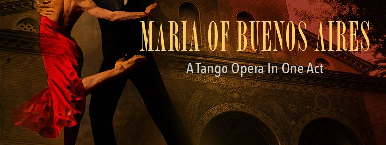 Maria of Buenos Aires, A Tango Opera in One Act